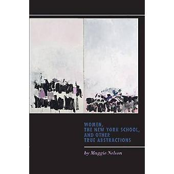 Women - the New York School - and Other True Abstractions by Maggie N