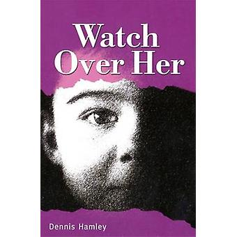 Watch Over Her by Dennis Hamley - 9781783220854 Book