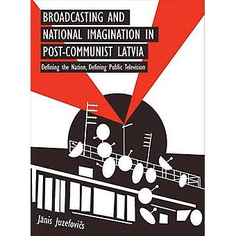 Broadcasting and National Imagination in Post-Communist Latvia - Defin