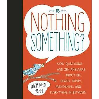 Is Nothing Something? - Kids' Questions and Zen Answers About Life - D