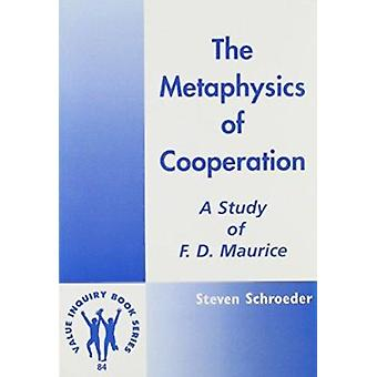 The Metaphysics of Cooperation - A Case Study of F.D. Maurice by Steve