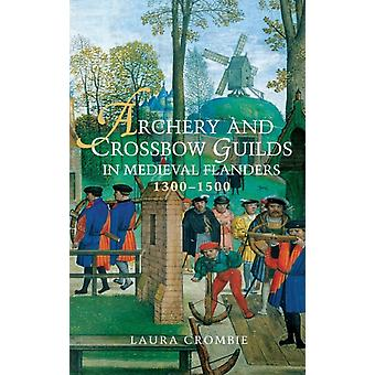 Archery & Crossbow Guilds/Medieval Fland by Crombie Laura