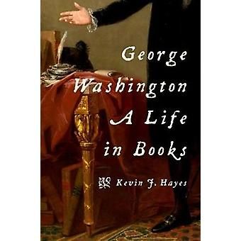 George Washington - A Life in Books by Kevin J. Hayes - 9780190456672