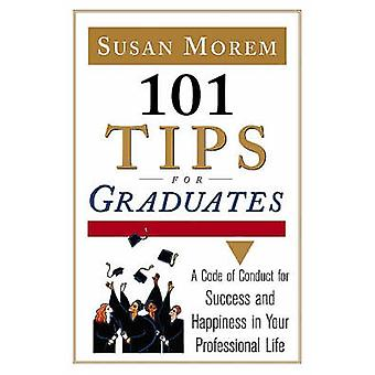 101 Tips for Graduates - A Code of Conduct for Success and Happiness i