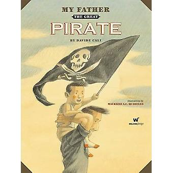 My Father the Great Pirate (1st Illustrated edition) by Davide Cali -