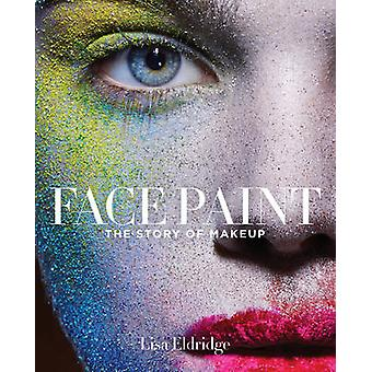 Face Paint - The Story of Makeup by Lisa Eldridge - 9781419717963 Book