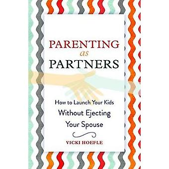 Parenting as Partners - How to Launch Your Kids Without Ejecting Your