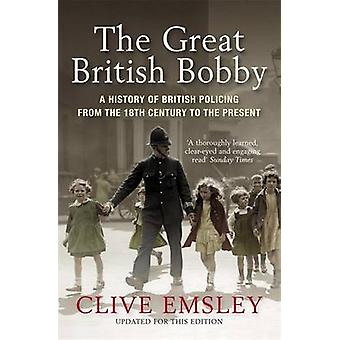 The Great British Bobby - A History of British Policing from 1829 to t