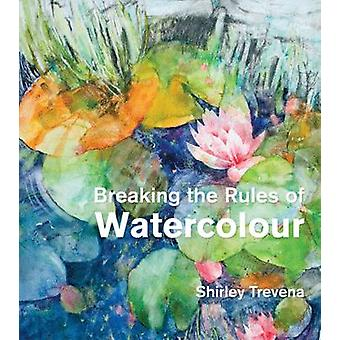 Breaking the Rules of Watercolour - Painting Secrets and Techniques by
