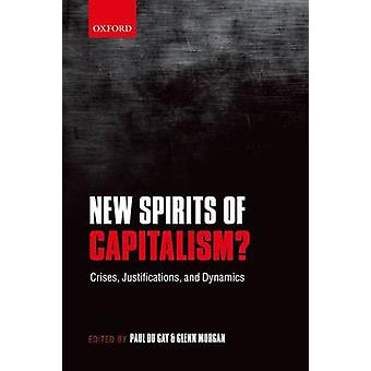 New Spirits of Capitalism? - Crises - Justifications - and Dynamics by