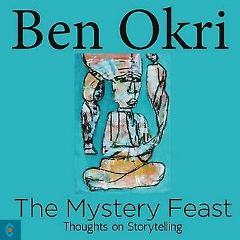 The Mystery Feast - Thoughts on Storytelling by Ben Okri - 97819055707