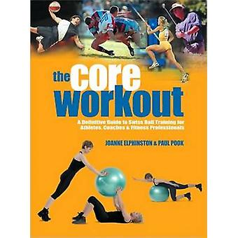 The Core Workout - A Definitive Guide to Swiss Ball Training for Athle