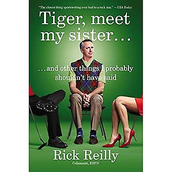 Tiger, Meet My Sister? : And Other Things I Probably Shouldn't Have Said