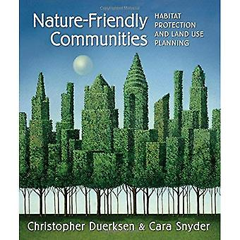 Nature-Friendly Communities : Habitat Protection and Land Use Planning
