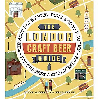 The London Craft Beer Guide: The best breweries, pubs and tap rooms for the best artisan brews (Paperback)