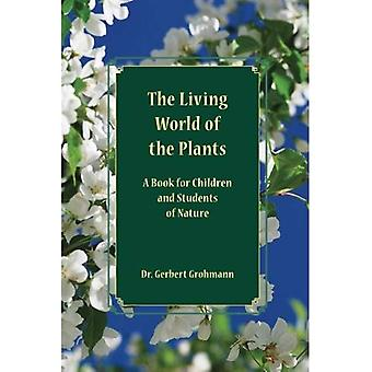 The Living World of the Plants: A Book for Children and Students of Nature