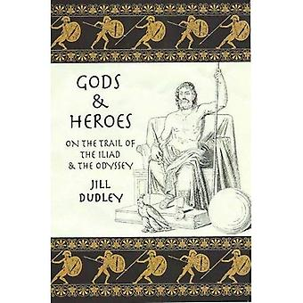 Gods & Heroes: On the Trail of the Iliad and the Odyssey