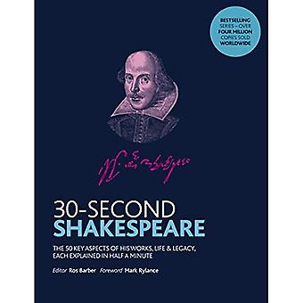 30-Second Shakespeare: The 50 key aspects of his works, life and legacy, each explained in half a minute (30 Second)