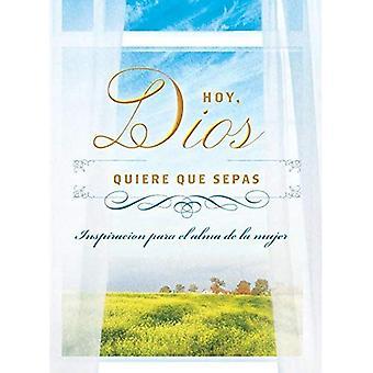 Hoy, Dios Quiere Que Sepas: Inspiracion Para el Alma de la Mujer = idag, Gud vill du veta