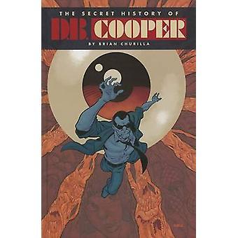 The Secret History of D.B. Cooper by Brian Churilla - Brian Churilla