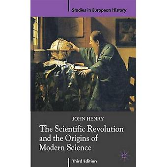 The Scientific Revolution and the Origins of Modern Science by Henry & John