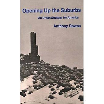 Abrindo os subúrbios uma estratégia urbana para a América por Downs & Anthony
