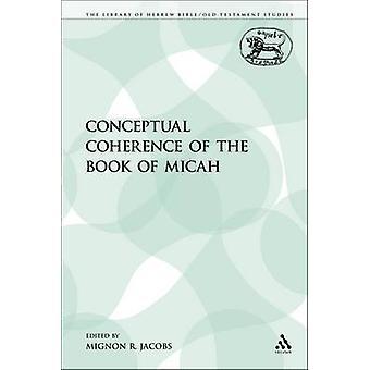Die konzeptuellen Kohärenz des Buches von Micah von Jacobs & Mignon R.