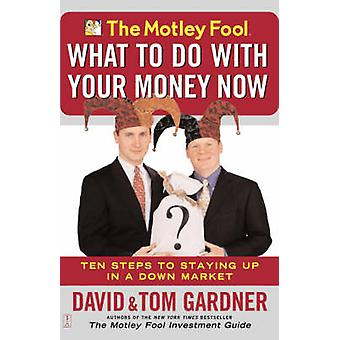 The Motley Fool What to Do with Your Money Now Ten Steps to Staying Up in a Down Market by Gardner & Tom