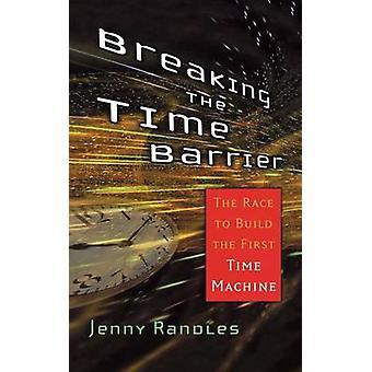 Franchissant le mur du temps la course pour construire la première Machine de temps par Randles & Jenny