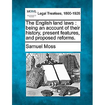 The English land laws  being an account of their history present features and proposed reforms. by Moss & Samuel