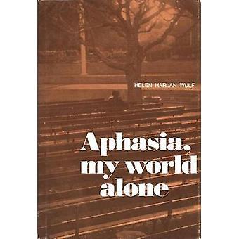 Aphasia My World Alone by Wulf & Helen H