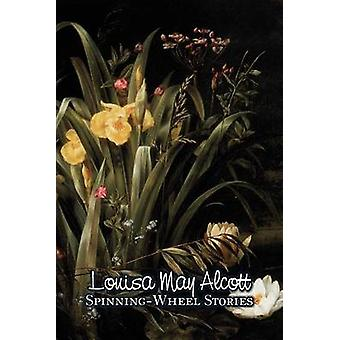 SpinningWheel Stories by Louisa May Alcott Fiction Family Classics by Alcott & Louisa May