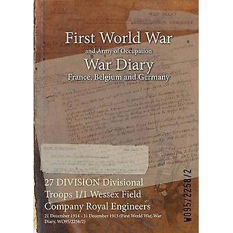 27 DIVISION Divisional Troops 11 Wessex Field Company Royal Engineers  21 December 1914  31 December 1915 First World War War Diary WO9522582 by WO9522582