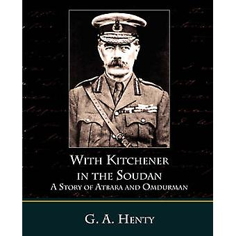 With Kitchener in the Soudan a Story of Atbara and Omdurman by Henty & G. A.