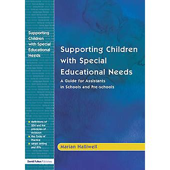 Supporting Children with Special Educational Needs A Guide for Assistants in Schools and PreSchools by Halliwell & M.