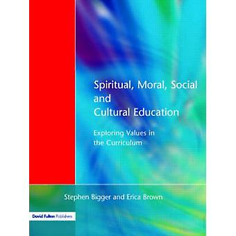 Spiritual Moral Social  Cultural Education Exploring Values in the Curriculum by Bigger & Stephen