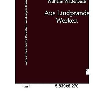 Aus Liudprands Werken by von den OstenSacken & Karl