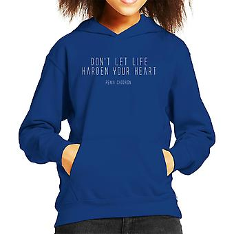 Mindfulness Pema Chodron Heart Quote Kid's Hooded Sweatshirt