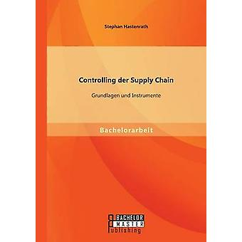 Controlling der Supply Chain Grundlagen und Instrumente by Hastenrath & Stephan