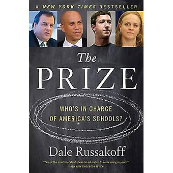 The Prize - Who's in Charge of America's Schools? by Dale Russakoff -