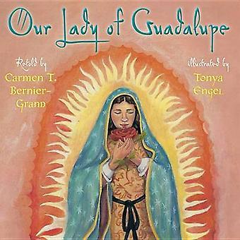 Our Lady of Guadalupe by Carmen T Bernier-Grand - Tonya Engel - 97807