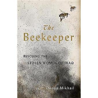 The Beekeeper - Saving the Stolen Women of Iraq by Dunya Mikhail - 978