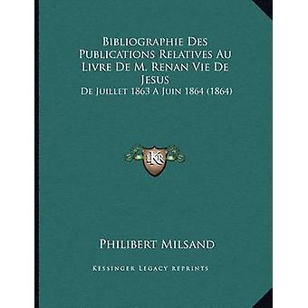 Bibliographie Des Publications Relatives Au Livre de M. Renan Vie de