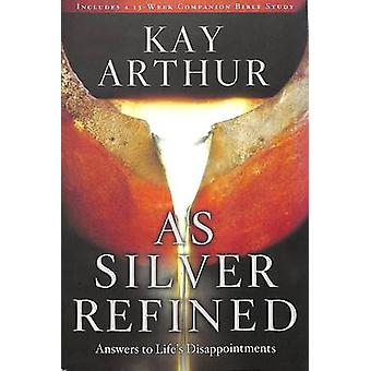 As Silver Refined - Answers to Life's Disappointments by Kay Arthur -