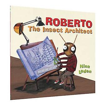 Roberto - The Insect Architect by Nina Laden - 9781452156460 Book