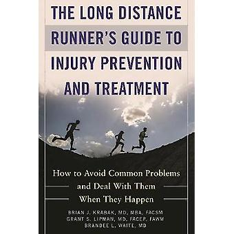 The Long Distance Runner's Guide to Injury Prevention and Treatment -