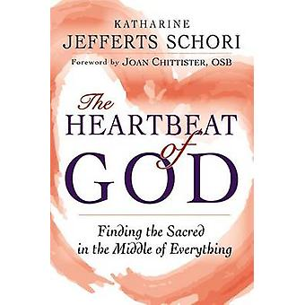 The Heartbeat of God - Finding the Sacred in the Middle of Everything