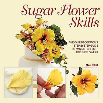 Sugar Flower Skills - The Cake Decorator's Step-By-Step Guide to Makin