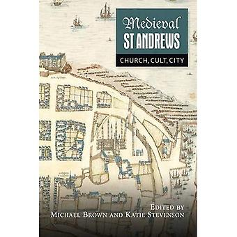Medieval St Andrews: Church, Cult, City (St Andrews Studies in Scottish� History)
