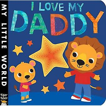 I Love My Daddy by Jonathan Litton - Fhiona Galloway - 9781589252172